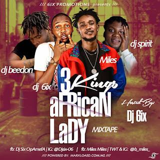 [MIXTAPE] DJ 6ix - 3Kings African Lady Mixtape Ft DJ Spirit x  DJ beedon X Miles