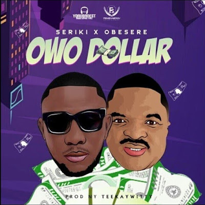 """Indigenous Yoruba rapper Seriki comes through with his latest body of work single which he titles """"Owo Dollar"""" featuring Legendary Fuji singer Obesere produced by Teekay Witty."""