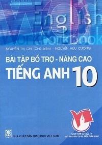 Bài Tập Bổ Trợ - Nâng Cao Tiếng Anh 10 - Nguyễn Thị Chi