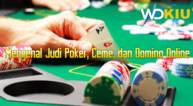 Mengenal Judi Poker, Ceme, dan Domino Online