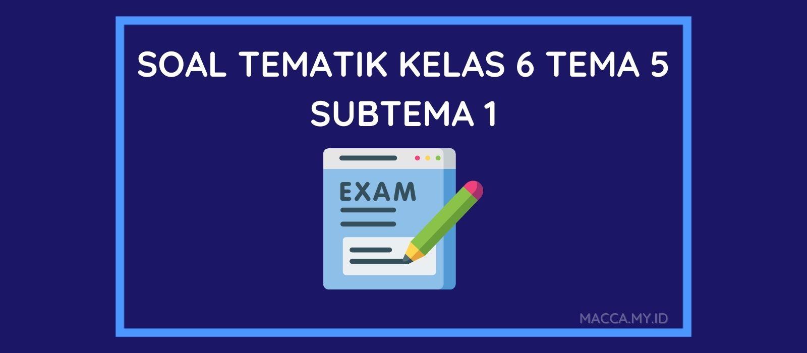 Soal tematik kelas 6 tema 5 subtema 1 dan kunci jawaban