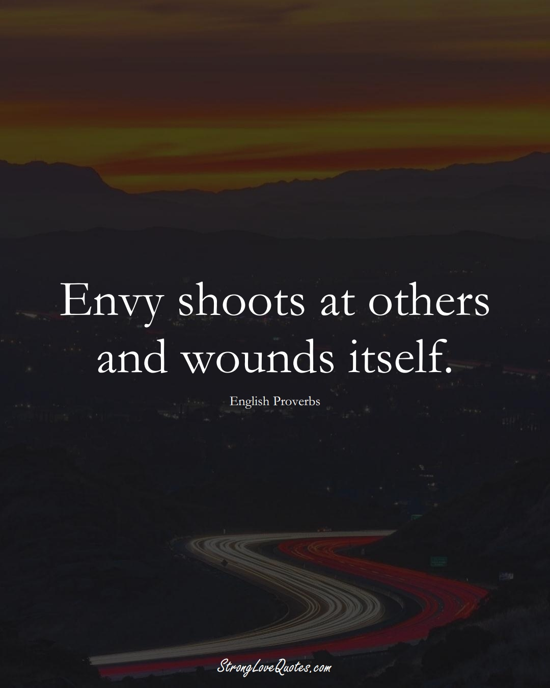 Envy shoots at others and wounds itself. (English Sayings);  #EuropeanSayings