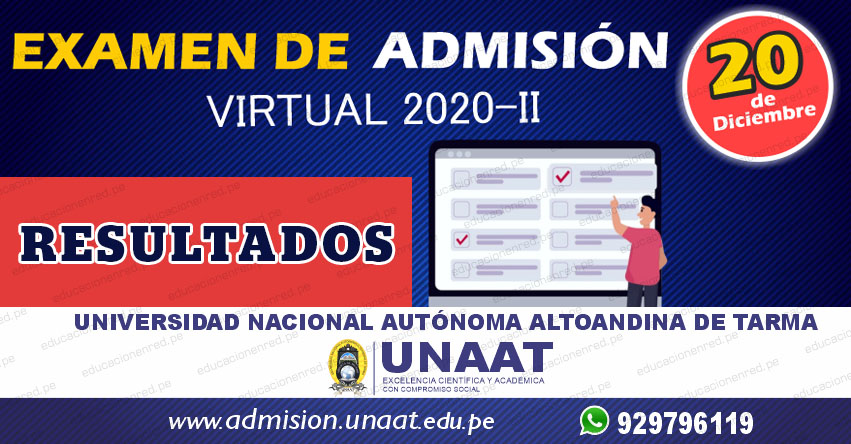 Resultados UNAAT 2020-2 (Domingo 20 Diciembre) Lista de Ingresantes al Examen de Admisión virtual - Universidad Nacional Autónoma Altoandina de Tarma - www.unaat.edu.pe