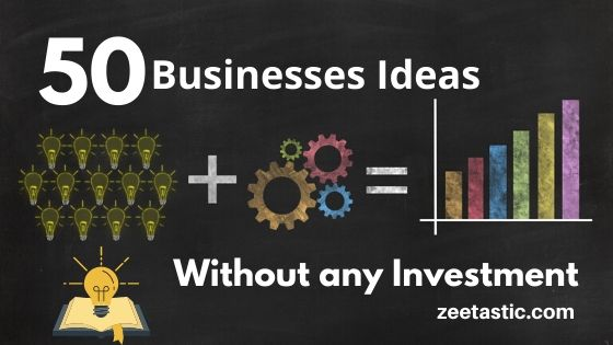 50 Businesses Ideas You Can Start With No Investment | ZeeTastic.com