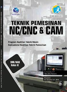 Teknik Pemesinan NC/CNC & CAM - Program Keahlian Teknik Mesin - Kompetensi Keahlian Teknik Pemesinan SMK/MAK Kelas XI