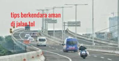 Tips Berkendara Aman di Jalan Tol