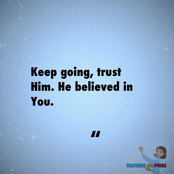 KEEP GOING, TRUST HIM. HE BELIEVED IN YOU!
