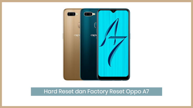 Cara Hard Reset dan Factory Reset HP Oppo A7 (2018) Terbaru