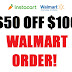 HOT $50 OFF $100 WALMART ORDER ON INSTACART.
