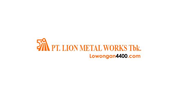 Lowongan Kerja PT. Lion Metal Works Tbk Cakung