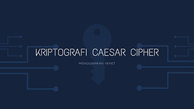 Source Code Aplikasi Kriptografi Caesar Cipher Menggunakan VB.NET