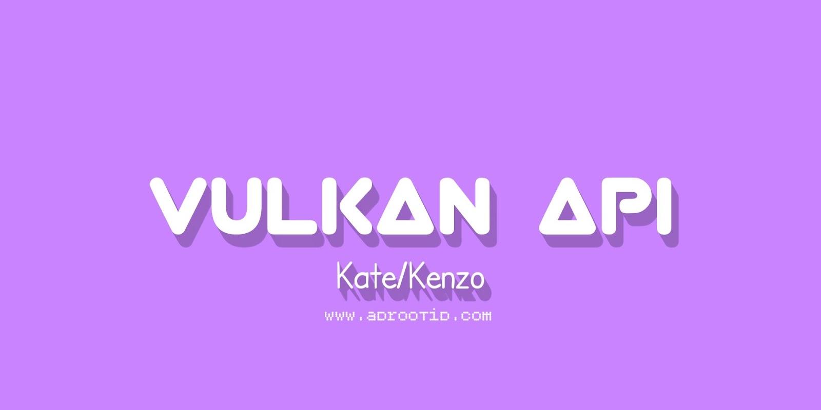 Enable Vulkan API Kate Kenzo