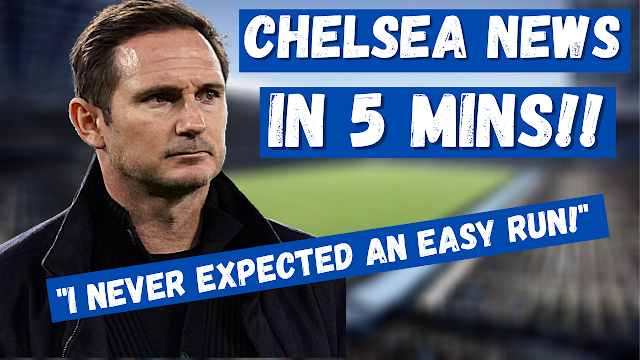 CHELSEA NEWS IN FIVE MINUTES | LAMPARD   I NEVER EXPECTED AN EASY RUN IN THIS JOB!