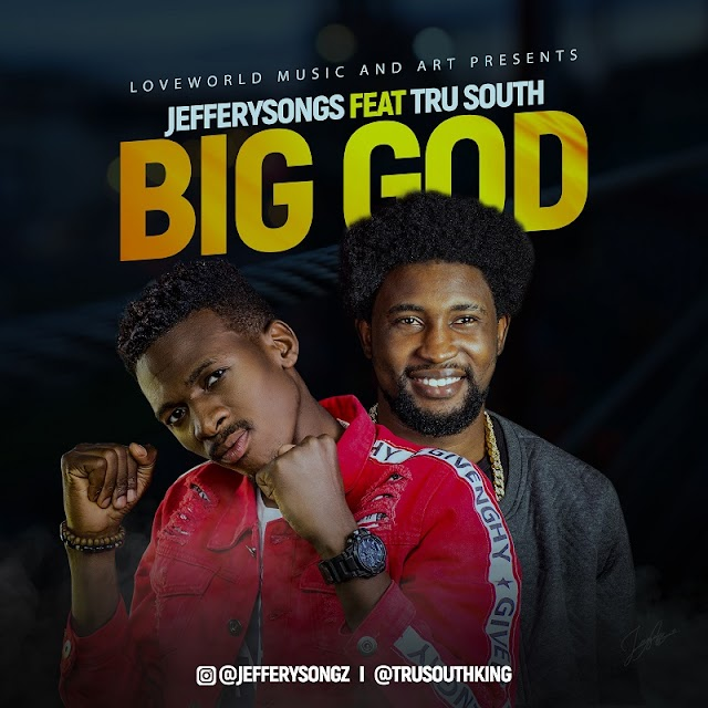 NEW MUSIC: Jefferysongs - Big God feat.Trusouth | @jeffreyogbonna, @2trusouth