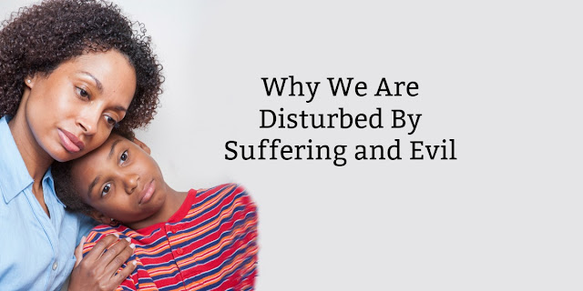 Why we care about evil and suffering