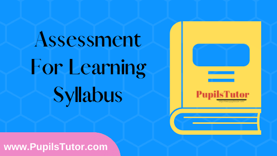 Assessment For Learning Syllabus, Course Content, Unit Wise Topics And Suggested Books For B.Ed 1st And 2nd Year And All The 4 Semesters In English Free Download PDF
