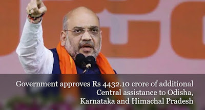 Government approves Rs 4432.10 crore of additional Central assistance to Odisha, Karnataka and Himachal Pradesh