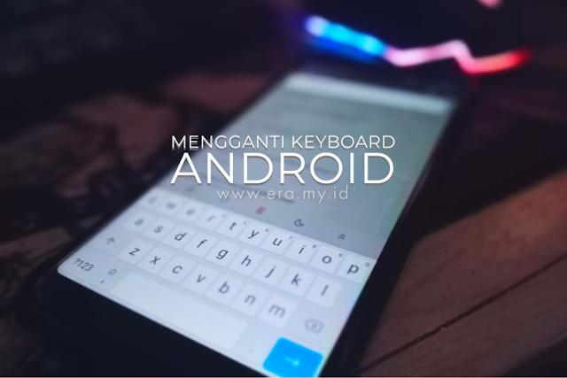 Tutorial Cara Mengganti Keyboard Pada Ponsel Android