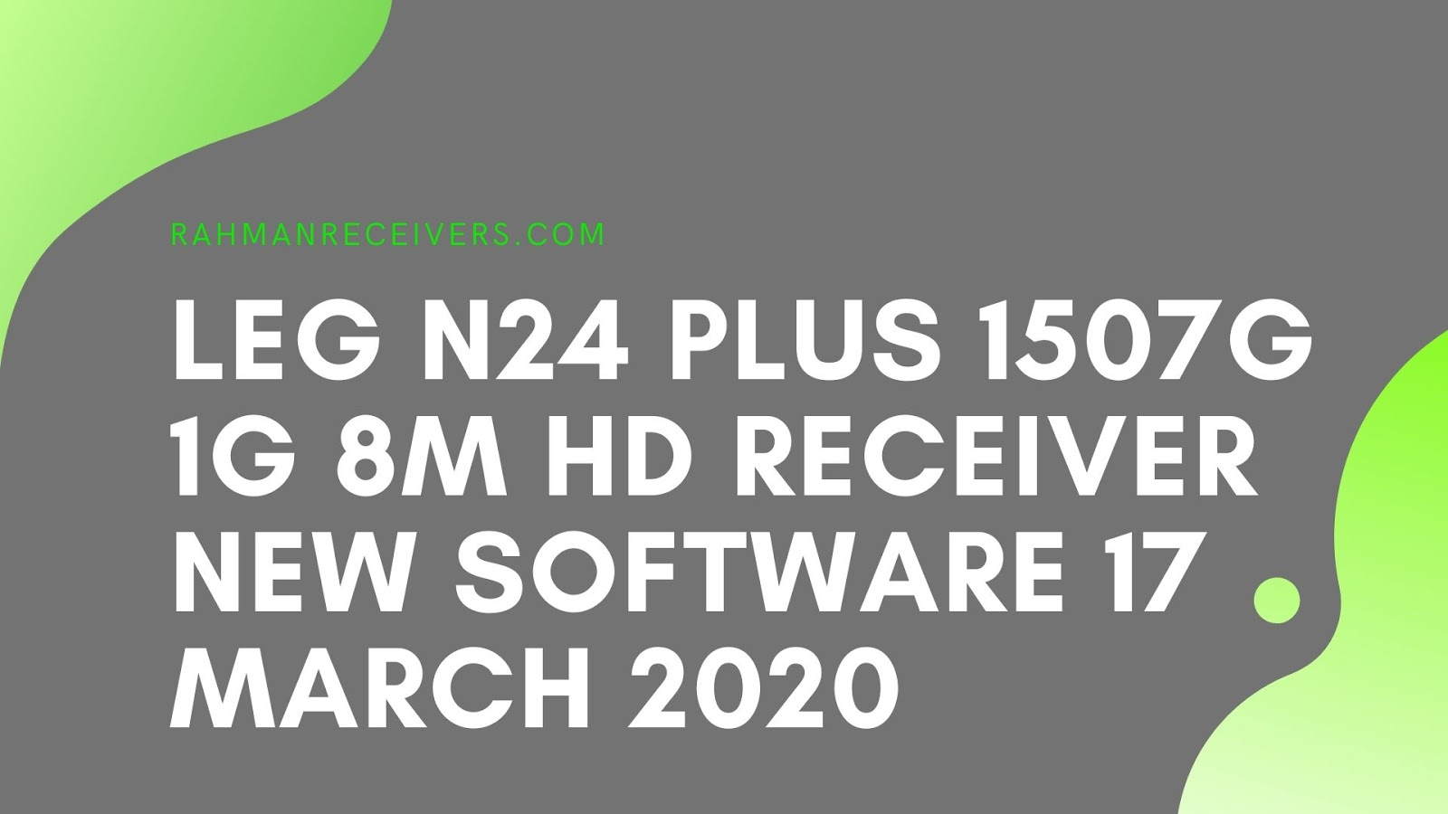 LEG N24 PLUS 1507G 1G 8M HD RECEIVER NEW SOFTWARE 17 MARCH 2020