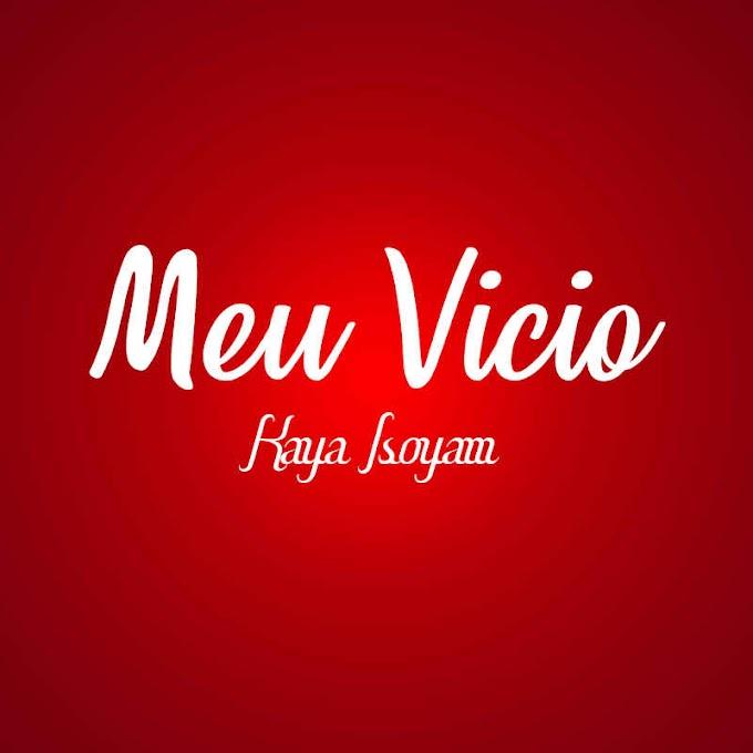 Kaya Isoyam __  Meu Vicio  [Prod_by_young_papy]