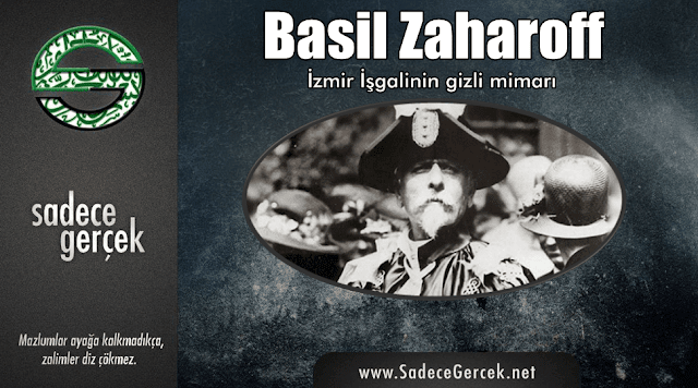 İzmir İşgalinin gizli mimarı Basil Zaharoff kimdir?