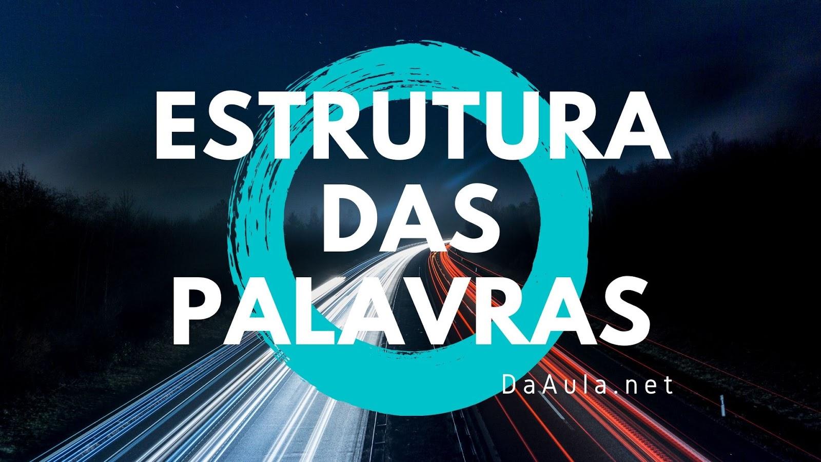 Língua Portuguesa: Estrutura das Palavras