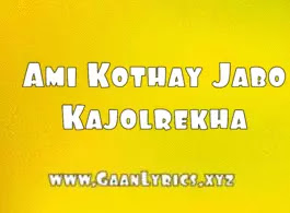 Ami Kothay Jabo Song