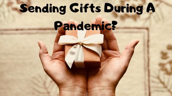 Random Ramblings - Sending Gifts During A Pandemic?