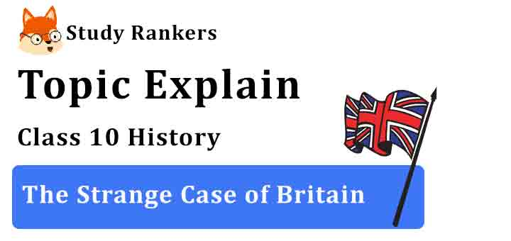 The Strange Case of Britain - Chapter 1 The Rise of Nationalism in Europe Class 10 History