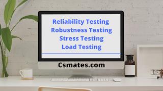 reliability testing,robustness testing, stress testing, load testing