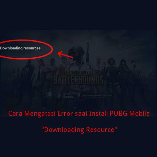"""Cara Mengatasi Error saat Install PUBG Mobile """"Downloading Resource"""""""