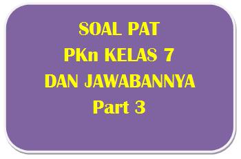 100+ Soal PAT PKn Kelas 7 dan Kunci Jawabannya I Part 3