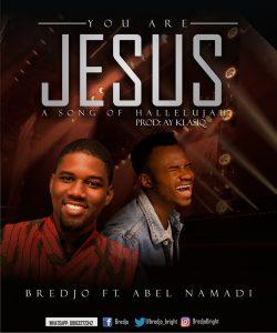 Download Music Mp3:- Bredjo Ft Abel Namadi – You Are Jesus