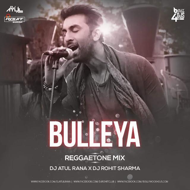 Bulleya ( Raggaeton Mix )  Dj Atul Rana x Dj Rohit Sharma