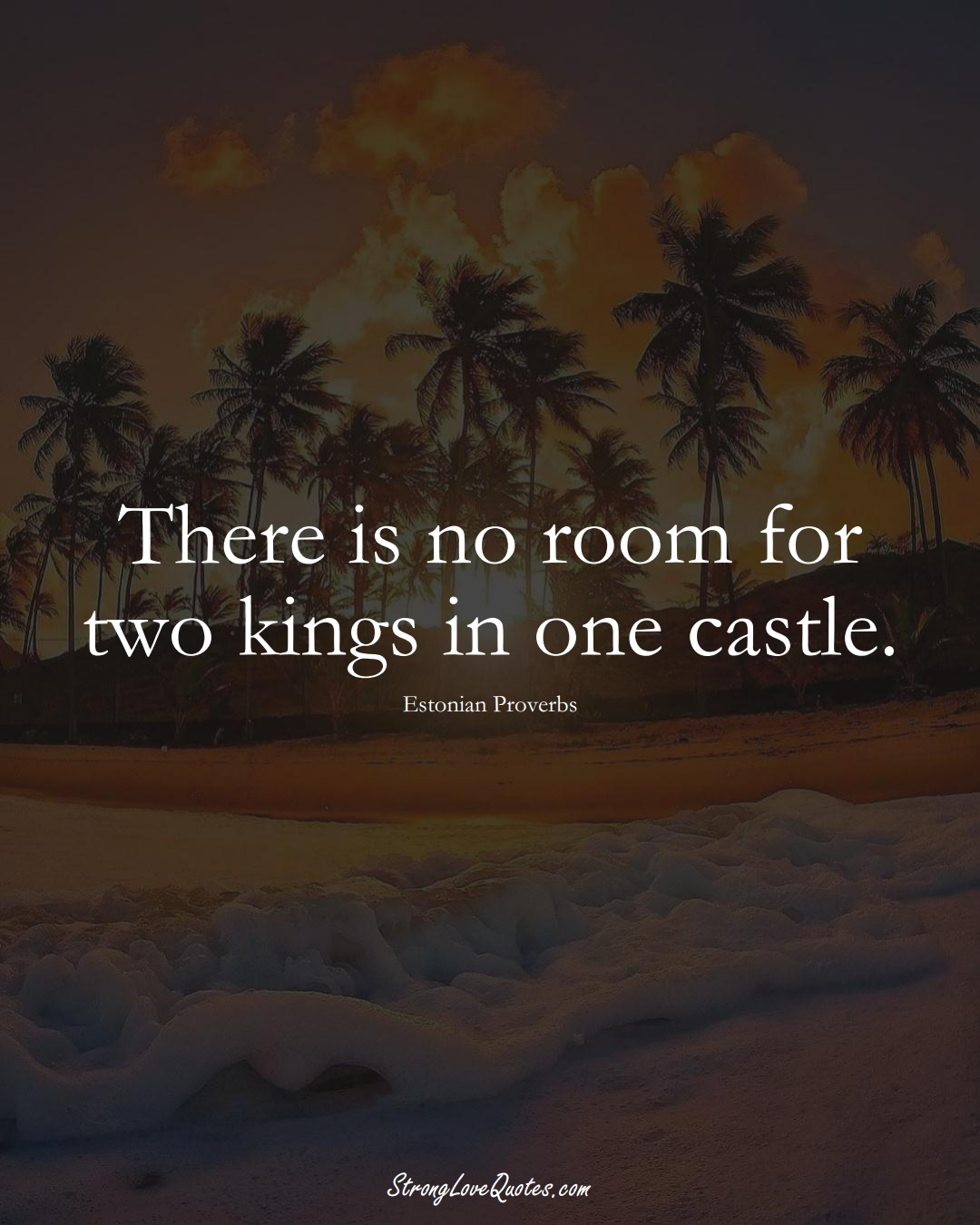 There is no room for two kings in one castle. (Estonian Sayings);  #EuropeanSayings
