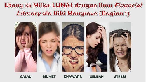 Utang 35 Miliar Lunas dengan Ilmu Financial Literacy ala Kiki Mangrove (Bagian 1)