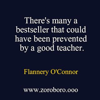 Flannery O'Connor Quotes. Inspirational Quotes on Books,  Writing & Life Lessons. Flannery O'Connor Powerful Short Quotes flannery o'connor quotes grotesque,flannery oconnor books wise blood ,flannery o'connor books,flannery o'connor biography,flannery o'connor short stories,flannery o'connor death,flannery o'connor writing style,flannery o'connor a good man,flannery o'connor wise blood,flannery o'connor quotes,flannery o'connor quotes eucharist,flannery o connor quotes on death,flannery o connor excerpts,amazon,imgaes,photosf lannery o'connor wiki,flannery o'connor grace,the habit of being flannery o'connor pdf,flannery o connor goodreads,revelation flannery o connor quotes,flannery o'connor biography,flannery o'connor interesting facts,flannery o'connor i write because,flannery o connor on the south,flannery o'connor short stories,flannery o'connor quotes wise blood,flannery o'connor mystery and manners,flannery o'connor writing style,flannery o connor sentimentality,flannery o'connor writing short stories pdf,flannery o connor quotes grotesque,quotes inspirational,quotes life,quotes love,short quotes,short inspirational quotes,quotes in hindi,quotes to live by,famous quotes,flannery o connor on writing,the river flannery o connor quotes,flannery o'connor quotes grotesque,flannery o'connor quotes eucharist,the river flannery o connor quotes,flannery oconnor quotes humility,flannery oconnor quotes church,wise blood flannery o'connor pdf download,,flannery o'connor self reliance pdf to be great is to be misunderstood quotes that will change the way you think,philosophy poem philosophy photos philosophy quotes on life philosophy quotes in hind; philosophy research proposal sample philosophy rationalism philosophy rabindranath tagore philosophy videophilosophy youre amazing gift set philosophy youre a good man flannery o'connor philosophy youtube lectures philosophy yellow sweater philosophy you live by philosophy; fitness body; flannery o'connor the flannery o'connor