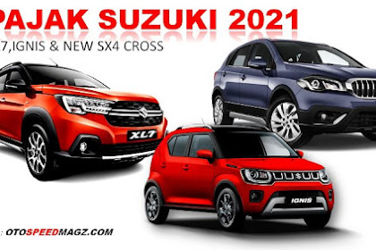 Terbaru..!! Pajak Mobil Suzuki 2021 Paling Favorit ( XL7,SX4-CROSS,& IGNIS Semua Tipe )