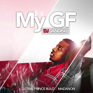 South Africa music::  DJ Sandiso – My GF ft. DJ Tira, Prince Bulo & Madanon