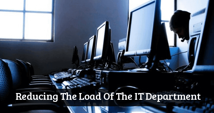 Tips For Reducing The Load Of The IT Department