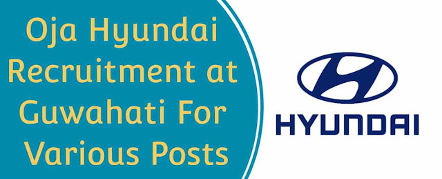 Oja Hyundai Guwahati Recruitment-Sales Consultant/ Operator/ Executive/ Hostess