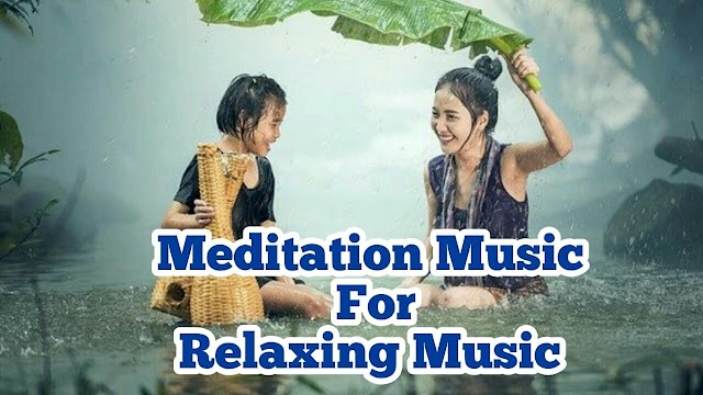 Meditation Music For Relaxing Music