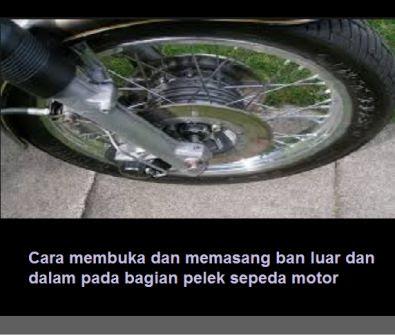 Cara membuka dan memasang ban luar dan dalam pada bagian pelek sepeda motor