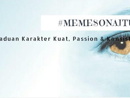 #MemesonaItu Perpaduan Karakter yang Kuat, Passion dan Konsistensi