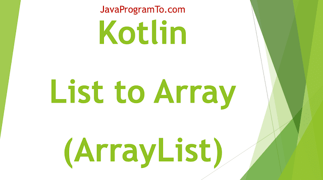 Kotlin Program to Convert List (ArrayList) to Array