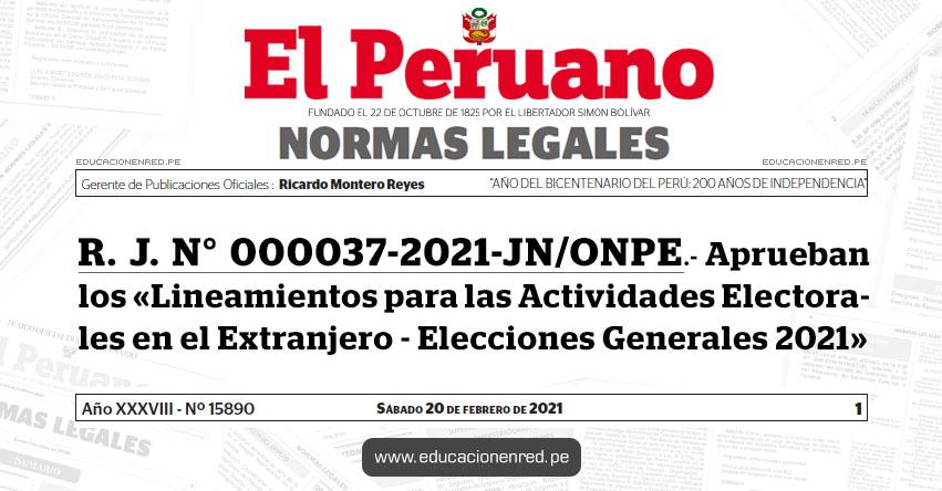 R. J. N° 000037-2021-JN/ONPE.- Aprueban los «Lineamientos para las Actividades Electorales en el Extranjero - Elecciones Generales 2021»