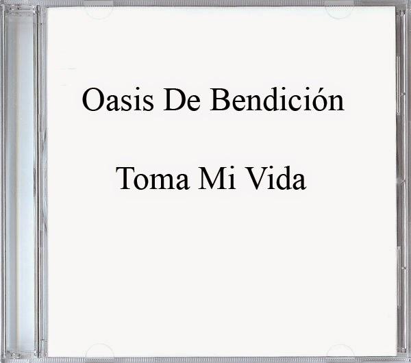 Oasis De Bendición-Toma Mi Vida-