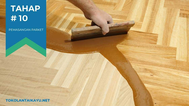 Cara pasang lantai kayu #10 : Proses Finishing (coating) Pada permukaan Parket