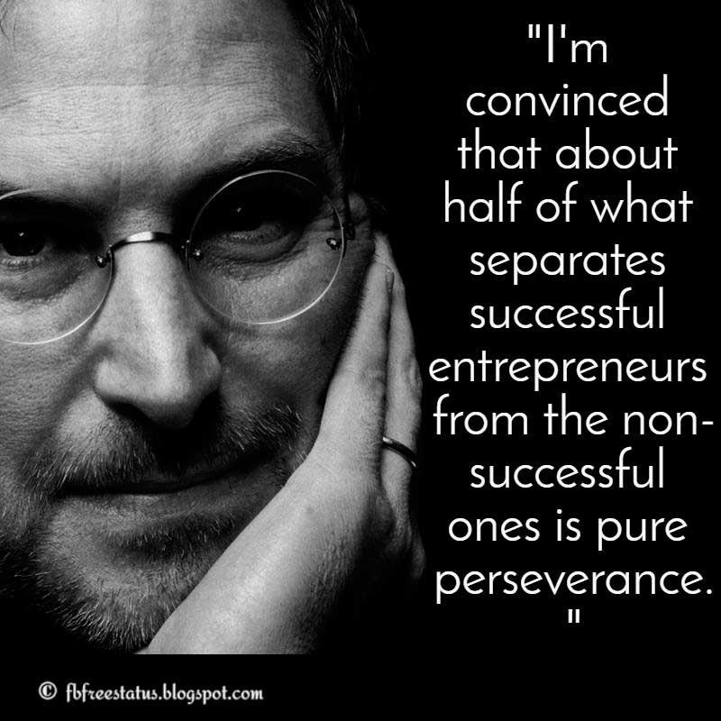 Steve Jobs Quote: I'm convinced that about half of what separates successful entrepreneurs from the non-successful ones is pure perseverance.