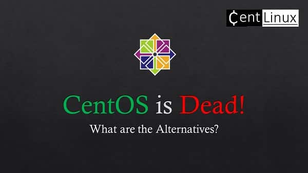 CentOS Linux is Dead! What are the Alternatives?